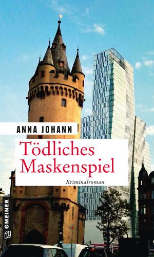 Anna Johann: Tödliches Maskenspiel