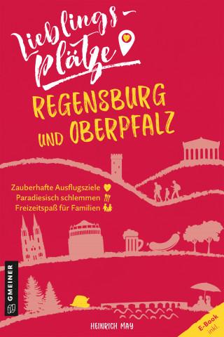 Heinrich May: Lieblingsplätze Regensburg und Oberpfalz
