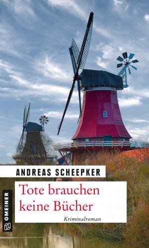 Andreas Scheepker: Tote brauchen keine Bücher