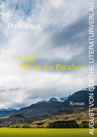 Peter Angst: Und – Wo ist das Paradies