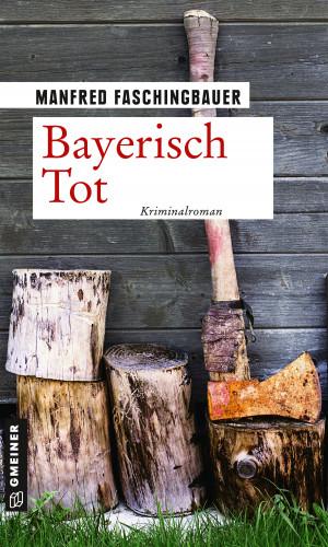Manfred Faschingbauer: Bayerisch Tot