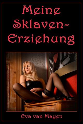 Eva van Mayen: Meine Sklaven-Erziehung