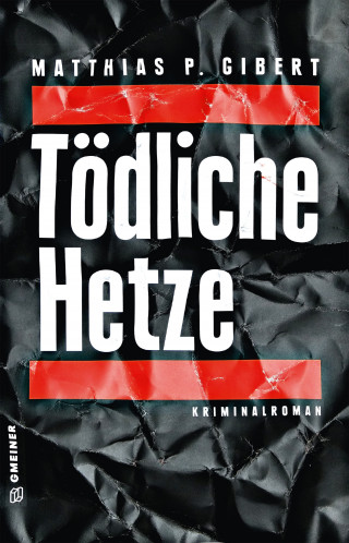 Matthias P. Gibert: Tödliche Hetze