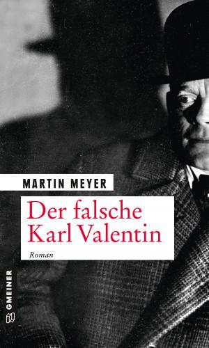 Martin Meyer: Der falsche Karl Valentin