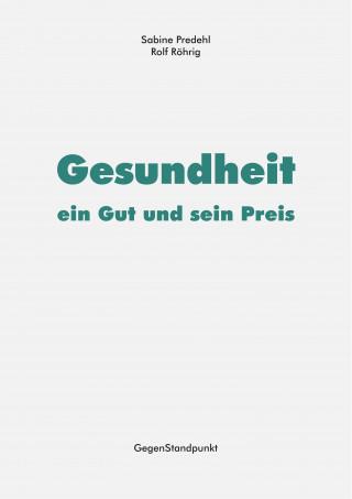 Sabine Predehl, Rolf Röhrig: Gesundheit – ein Gut und sein Preis