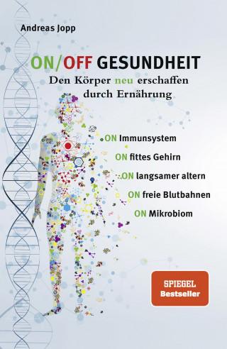 Andreas Jopp: ON / OFF GESUNDHEIT - Den Körper neu erschaffen durch Ernährung