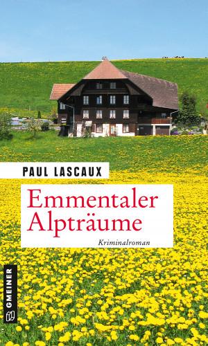 Paul Lascaux: Emmentaler Alpträume