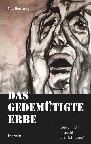 Teja Bernardy: Das gedemütigte Erbe