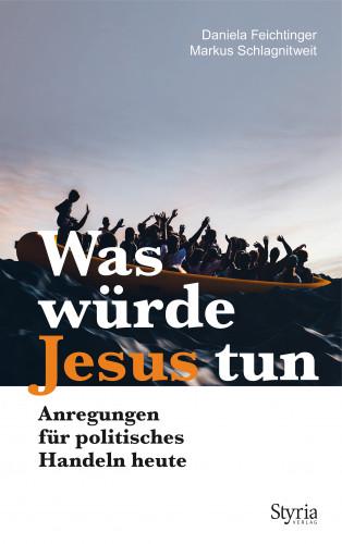 Markus Schlagnitweit, Daniela Feichtinger: Was würde Jesus tun