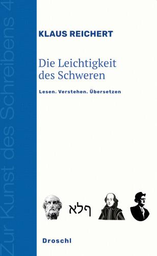 Klaus Reichert: Die Leichtigkeit des Schweren