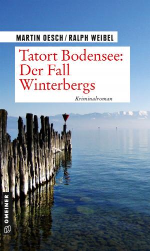 Martin Oesch, Ralph Weibel: Tatort Bodensee: Der Fall Winterbergs