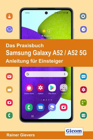 Rainer Gievers: Das Praxisbuch Samsung Galaxy A52 / A52 5G - Anleitung für Einsteiger