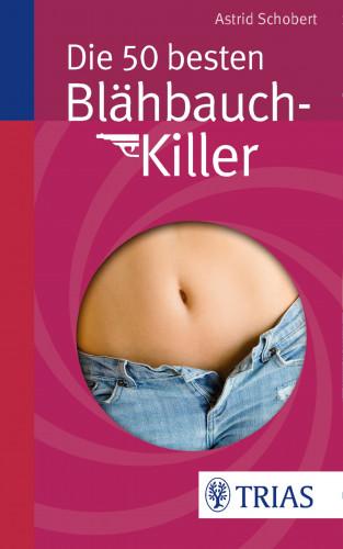 Astrid Schobert: Die 50 besten Blähbauch-Killer