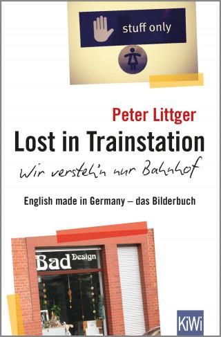 Peter Littger: Lost in Trainstation - wir versteh'n nur Bahnhof