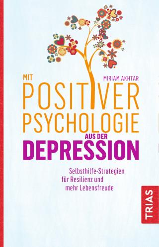Miriam Akhtar: Mit Positiver Psychologie aus der Depression