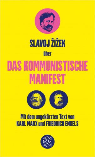 Karl Marx, Friedrich Engels, Slavoj Žižek: Das Kommunistische Manifest. Die verspätete Aktualität des Kommunistischen Manifests