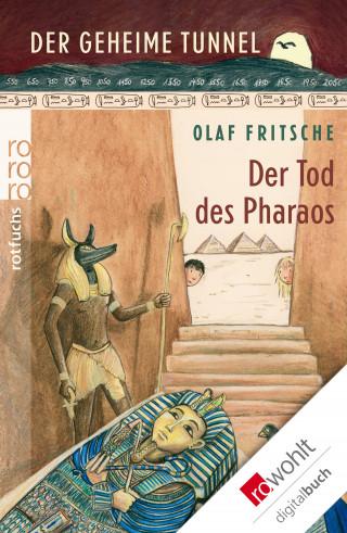 Olaf Fritsche: Der geheime Tunnel: Der Tod des Pharaos