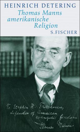 Heinrich Detering: Thomas Manns amerikanische Religion