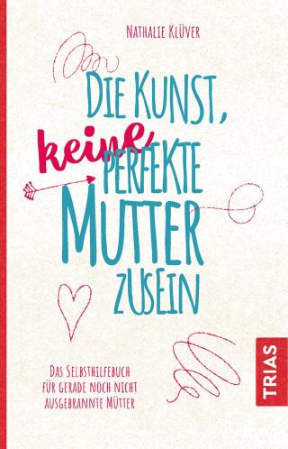 Nathalie Klüver: Die Kunst, keine perfekte Mutter zu sein