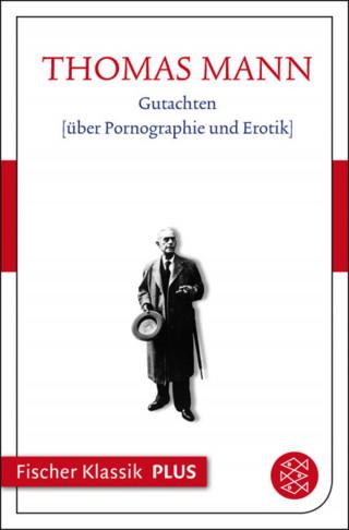 Thomas Mann: Gutachten über Pornographie und Erotik