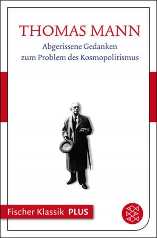 Thomas Mann: Abgerissene Gedanken zum Problem des Kosmopolitismus