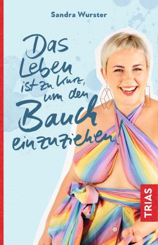 Sandra Wurster: Das Leben ist zu kurz, um den Bauch einzuziehen