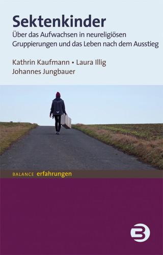 Kathrin Kaufmann, Laura Illig, Johannes Jungbauer: Sektenkinder