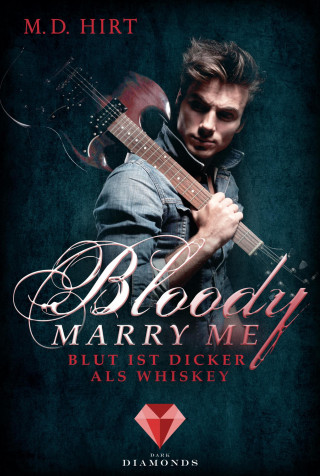 M. D. Hirt: Bloody Marry Me 1: Blut ist dicker als Whiskey