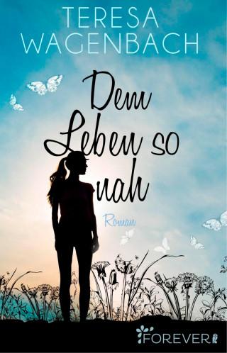 Teresa Wagenbach: Dem Leben so nah