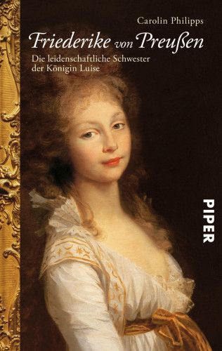 Carolin Philipps: Friederike von Preußen