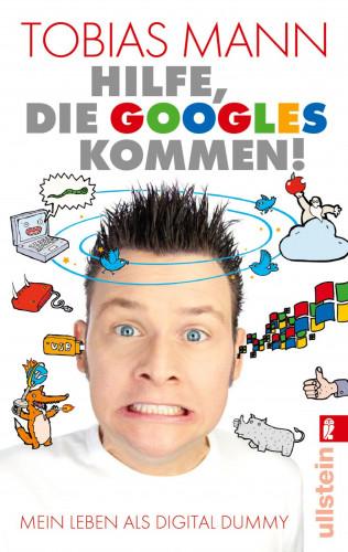 Tobias Mann: Hilfe, die Googles kommen!