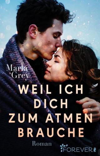 Marla Grey: Weil ich dich zum Atmen brauche