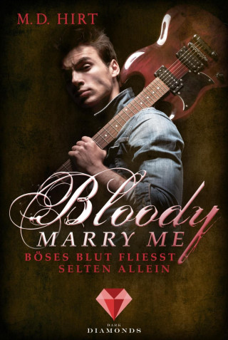 M. D. Hirt: Bloody Marry Me 3: Böses Blut fließt selten allein