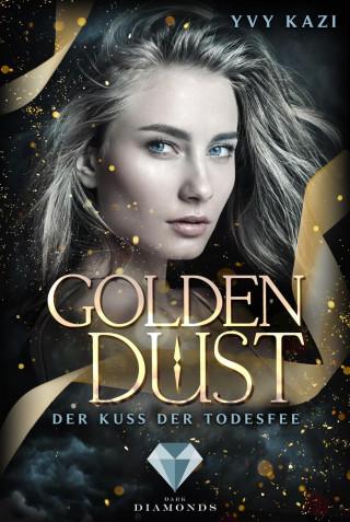 Yvy Kazi: Golden Dust. Der Kuss der Todesfee