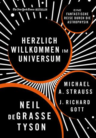 Neil deGrasse Tyson, Michael A. Strauss, J. Richard Gott: Herzlich willkommen im Universum
