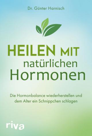 Günter Harnisch: Heilen mit natürlichen Hormonen