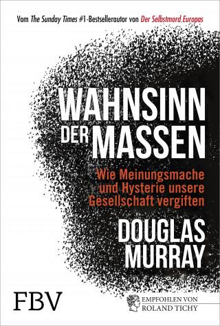Douglas Murray: Wahnsinn der Massen
