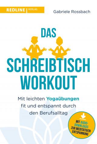 Gabriele Rossbach: Das Schreibtisch- Workout