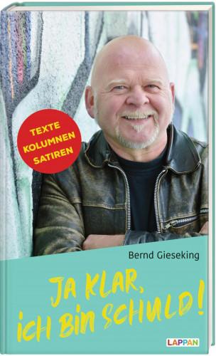 Bernd Gieseking: Ja klar, ich bin schuld - Texte, Kolumnen, Satiren