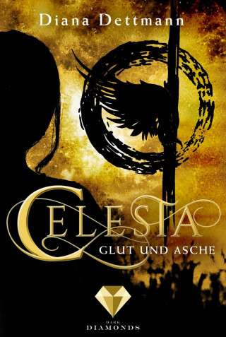 Diana Dettmann: Celesta: Glut und Asche (Band 4)