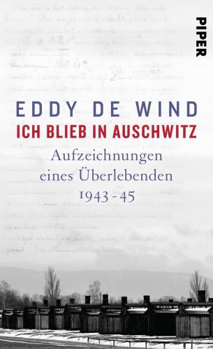 Eddy de Wind: Ich blieb in Auschwitz