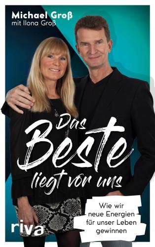 Michael Groß, Ilona Groß: Das Beste liegt vor uns