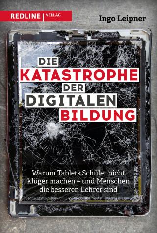 Ingo Leipner: Die Katastrophe der digitalen Bildung