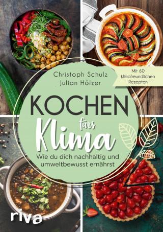 Christoph Schulz, Julian Hölzer: Kochen fürs Klima