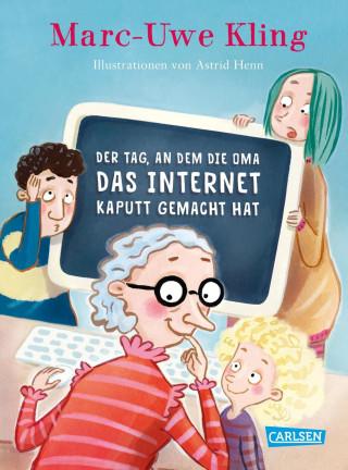 Marc-Uwe Kling: Der Tag, an dem die Oma das Internet kaputt gemacht hat