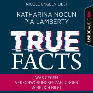 Katharina Nocun, Pia Lamberty: True Facts - Was gegen Verschwörungserzählungen wirklich hilft (Ungekürzt)