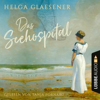 Helga Glaesener: Das Seehospital (Ungekürzt)