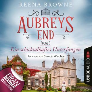 Reena Browne: Ein schicksalhaftes Unterfangen - Aubreys End, Folge 3 (Ungekürzt)
