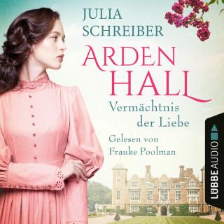 Julia Schreiber: Vermächtnis der Liebe - Arden-Hall-Saga, Teil 1 (Ungekürzt)