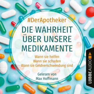 #DerApotheker: Die Wahrheit über unsere Medikamente - Wann sie helfen. Wann sie schaden. Wann sie Geldverschwendung sind. (Ungekürzt)